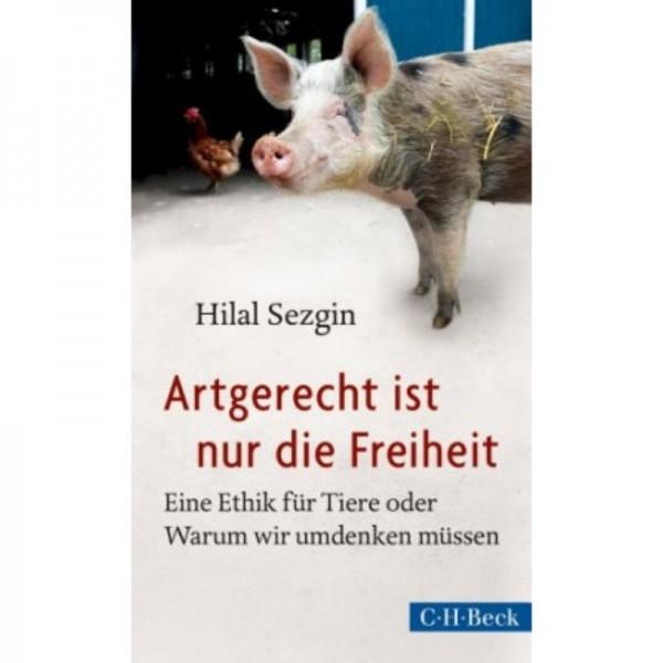 Artgerecht ist nur die Freiheit - Hilal Sezgin