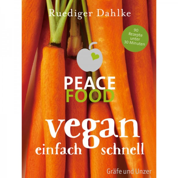 Peace Food, Vegan einfach schnell - Ruediger Dahlke